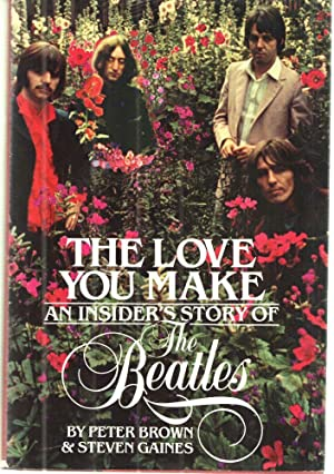 The Love You Make: An Insider's Story Of The Beatles: Peter Brown and Steven Gaines