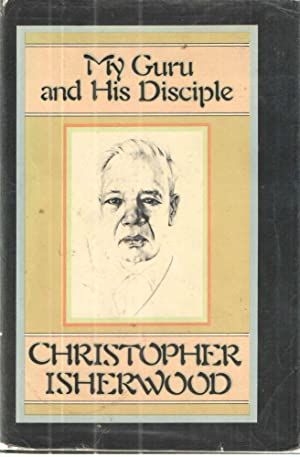 My Guru and His Disciple: Christopher Isherwood