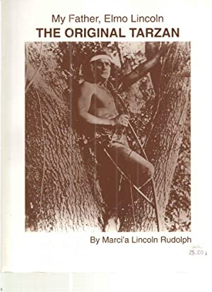 My Father, Elmo Lincoln The Original Tarzan.: Marci'a Lincoln Rudolph.