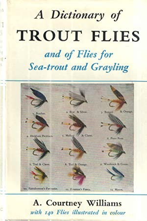 A Dictionary of Trout Flies and of Flies for Sea-trout and Grayling: A. Courtney Williams