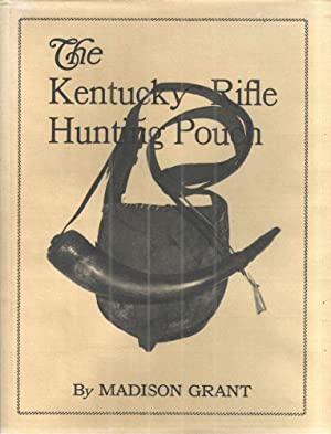 The Kentucky Hunting Pouch and its Contents: Madison Grant