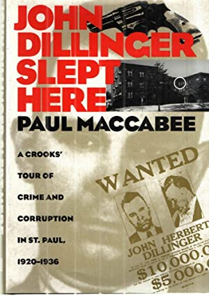 John Dillinger Slept Here: A Crooks Tour Of Crime And Corruption In St Paul 1920-1936: Paul ...