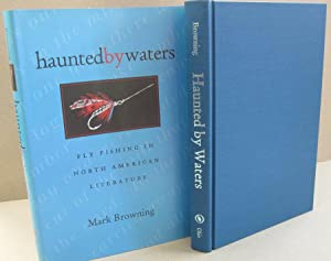 Haunted By Waters: Fly Fishing in North American Literature: Mark Browning