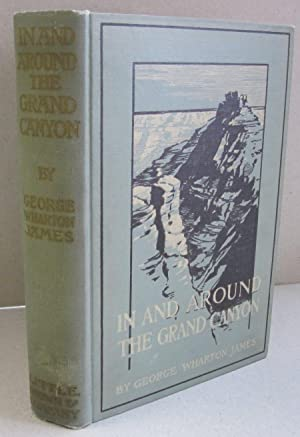 In and Around the Grand Canyon; The Grand Canyon of the Colorado River in Arizona: George Wharton ...