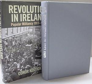 Revolution in Ireland; Popular Militancy 1917 to: Conor Kostick