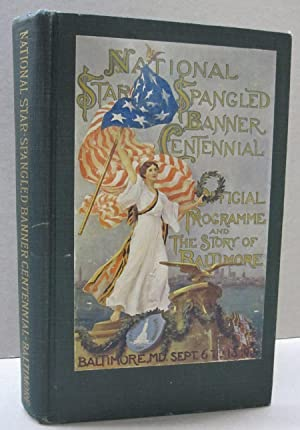 National Star-Spangled Banner Centennial. Official Programme and the Story of Baltimore; Baltimor...