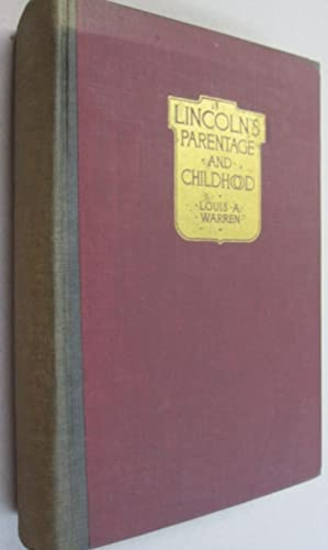 Lincoln's Parentage & Childhood; A History of the Kentucky Lincolns supported by documentary evid...