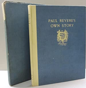 Paul Revere's Own Story; An Account of his Ride as told in a letter to a friend, together with a ...