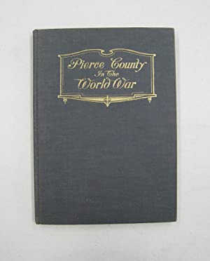 Pierce County in the World War; Comprising a short history of the world war, the service records ...