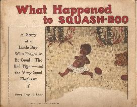 What Happened to Squash-Boo; A Story of a Little Boy Who Forgot to be Good - The Bad Tiger - and ...