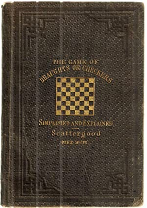 The Game of Draughts or Checkers Simplified: Scattergood,D.