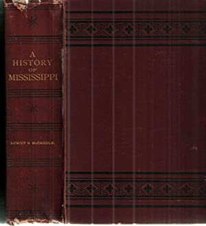 A History of Mississippi From the Discovery of the Great River By Hernando Desoto; From the Disco...