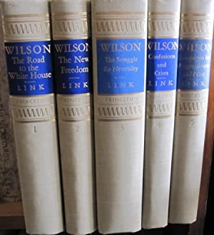 Wilson - 5 Volume Set; The Road to the White House, The New Freedom, The Struggle for Neutrality ...