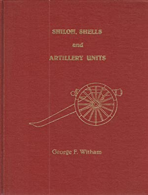 Shiloh, Shells and Artillery Units.: George F. Witham.