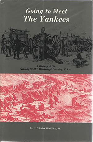 "Going to meet the Yankees: A History of the ""Bloody Sixth"" Mississippi Infantry, C.S.A.: ..."