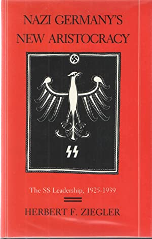 Nazi Germany's New Aristocracy The Ss Leadership, 1925-1939: Herbert F. Ziegler