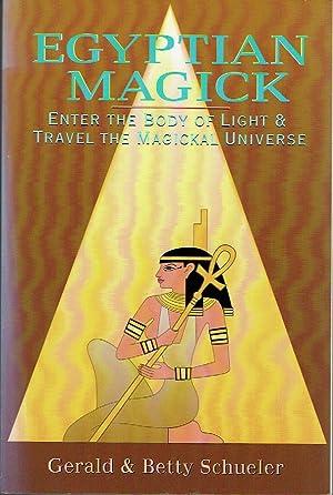 Egyptian Magick. Enter the Body of Light: Schueler, Gerald &