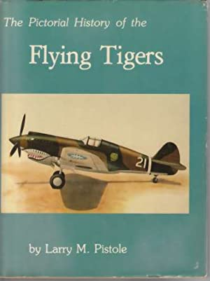 Pictorial History of the Flying Tigers (Author: Pistole, Larry M