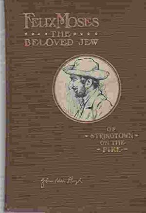 Felix Moses; the Beloved Jew of Stringtown: Lloyd, John Uri
