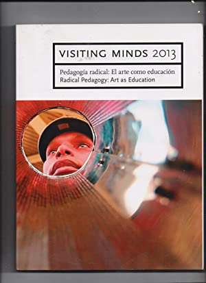 Visiting Minds 2013 - Pedagogia radical: Rl arte como educacion /Radical Pedagogy: Art as education...