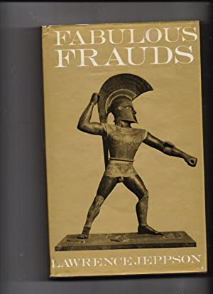 Fabulous Frauds - a study of great art forgeries: Lawrence Jeppson
