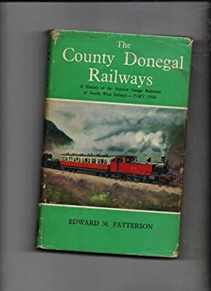 The County Donegal Railways- a history of: Edward M Patterson