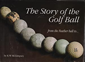 The Story Of The Golf Ball: Kevin W McGimpsey