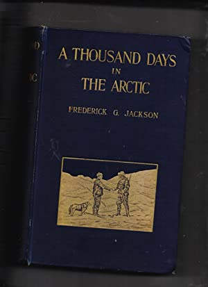 A Thousand Days In The Arctic (Vol. I only): Frederick G Jackson
