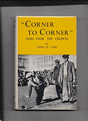 "Corner To Corner"" (and over the crown) -a book of crown green bowling: John D Vose"