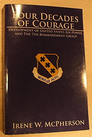 Four Decades of Courage: Development of United States Air Power and The 7th Bombardment Group: ...