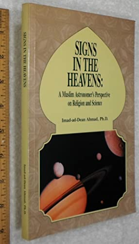 Signs in the Heavens: A Muslim Astronomer's Perspective on Religion and Science: Ahmad, ...