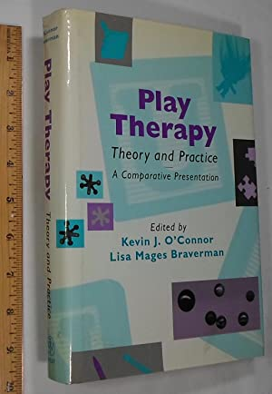Play Therapy Theory and Practice: A Comparative: Kevin J. O'Connor