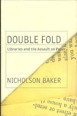 Double Fold: Libraries and the Assault on Paper: Baker, Nicholson