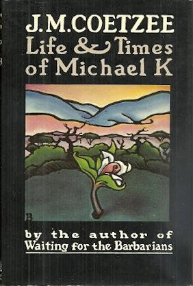 Life and Times of Michael K: J. M. Coetzee