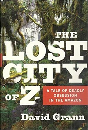 The Lost City of Z: A Tale: Grann, David