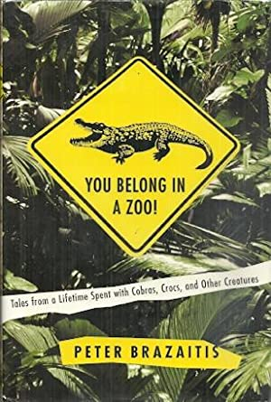 You Belong in a Zoo!: Tales from a Lifetime Spent with Cobras, Crocs, and Other Creatures
