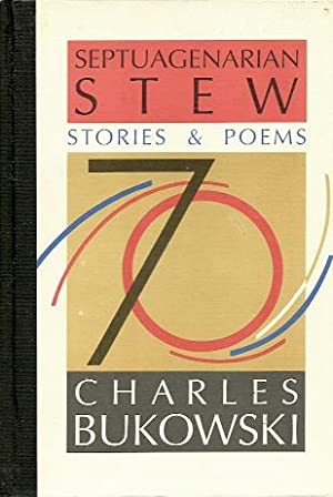 Septuagenarian Stew: Stories and Poems: Bukowski, Charles