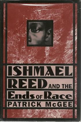 Ishmael Reed and the Ends of Race: Reed, Ishmael