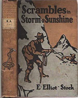 Scrambles in Storm and Sunshine : Among the Swiss & English Alps: Stock, E Elliot
