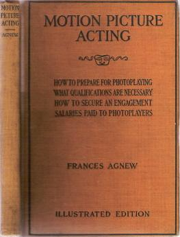 Motion Picture Acting : How to prepare for photoplaying, what qualifications are necessary, how to ...