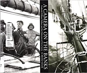 A Camera on the Banks : Frederick William Wallace and the Fishermen of Nova Scotia: Taylor, M. ...