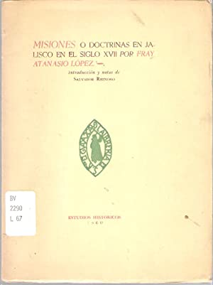 Misiones o Doctrinas en Jalisco en el Siglo XVII: López, Atanasio; Salvador Reinoso (Introducción y...