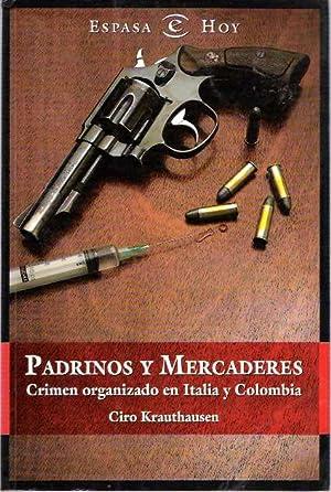 Padrinos y mercaderes : Crimen organizado en Italia y Colombia: Krauthausen, Ciro; traducción, ...