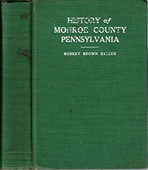 History of Monroe County Pennsylvania: Keller, Robert Brown