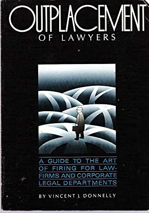 Outplacement of Lawyers : A guide to the art of firing for law-firms and corporate legal ...