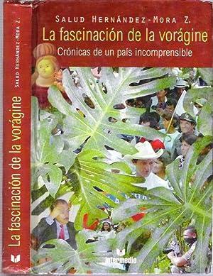 La fascinación de la vorágine : Crónicas de un país incomprensible [fascinacion, voragine]: ...