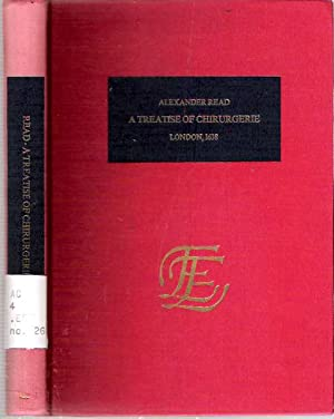 A Treatise of the First Part of Chirurgerie : London, 1638: Read, Alexander