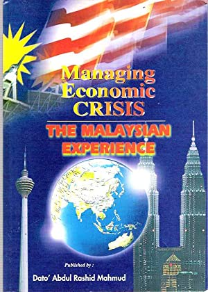 Managing Economic Crisis : The Malaysian Experience: Abdul Rashid Mahmud, Dato' (compiled by)