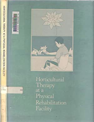Horticultural Therapy at a Physical Rehabilitation Facility: Rothert, Eugene A Jr, James R Daubert;...