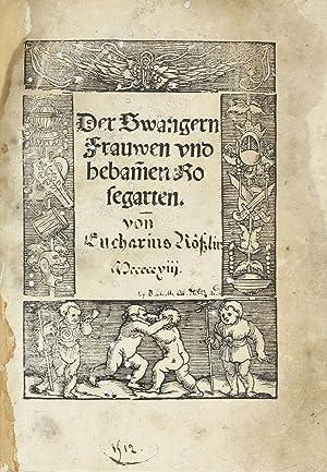 Der Swangern Frauwen und Hebammen Rosegarten.: RÖSSLIN, Eucharius [ROESSLIN]